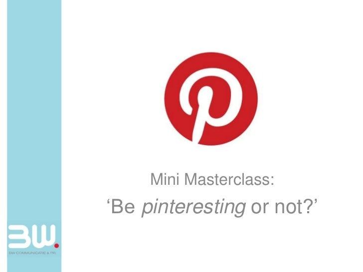 Mini Masterclass:'Be pinteresting or not?'