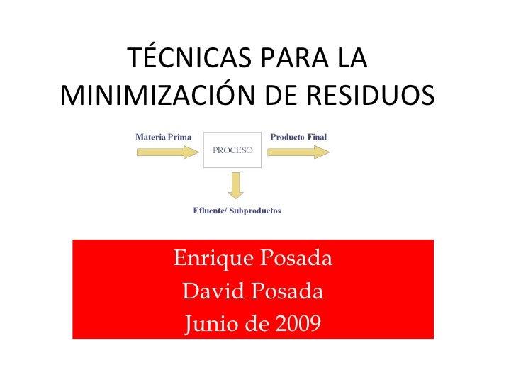 TÉCNICAS PARA LA MINIMIZACIÓN DE RESIDUOS Enrique Posada David Posada Junio de 2009