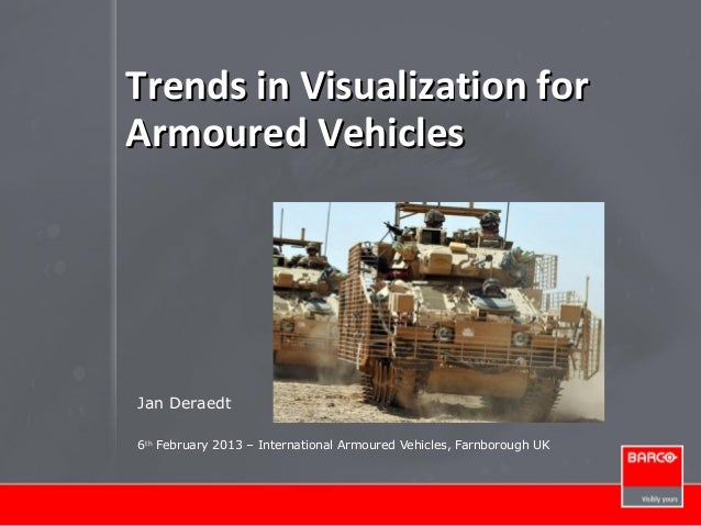 Trends in Visualization forTrends in Visualization forArmoured VehiclesArmoured VehiclesJan Deraedt6thFebruary 2013 – Inte...