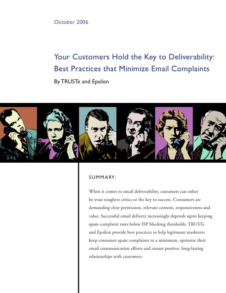 October 2006     your Customers Hold the Key to Deliverability: Best Practices that minimize Email Complaints By TRUSTe an...