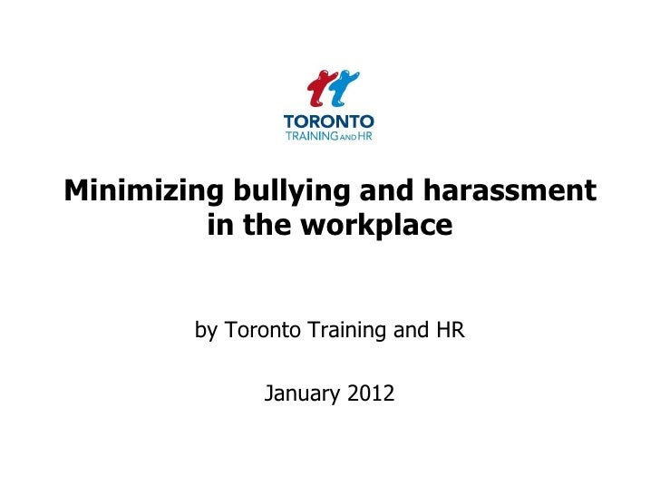 Minimizing bullying and harassment         in the workplace        by Toronto Training and HR              January 2012