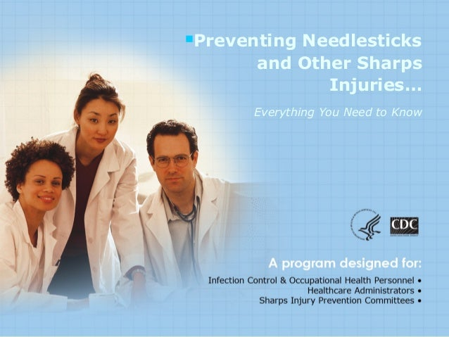 Preventing Needlesticks and Other Sharps Injuries… Everything You Need to Know