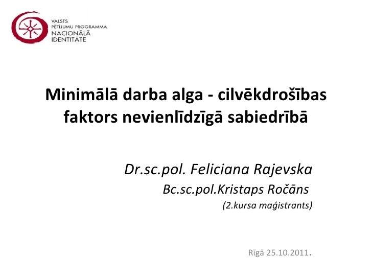 Minimālā darba alga - cilvēkdrošības faktors nevienlīdzīgā sabiedrībā Dr.sc.pol. Feliciana Rajevska Bc.sc.pol.Kristaps Roč...