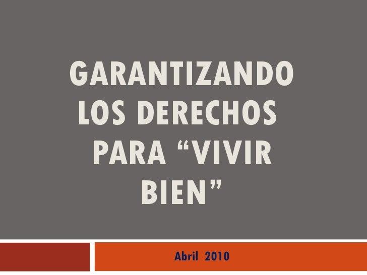 """GARANTIZANDO LOS DERECHOS  PARA """"VIVIR BIEN"""" Abril  2010"""