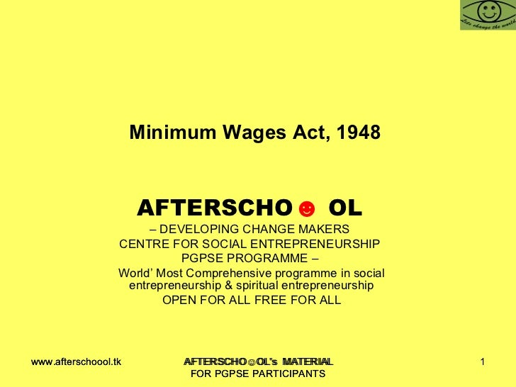Minimum Wages Act, 1948  AFTERSCHO ☻   OL   –  DEVELOPING CHANGE MAKERS  CENTRE FOR SOCIAL ENTREPRENEURSHIP  PGPSE PROGRAM...