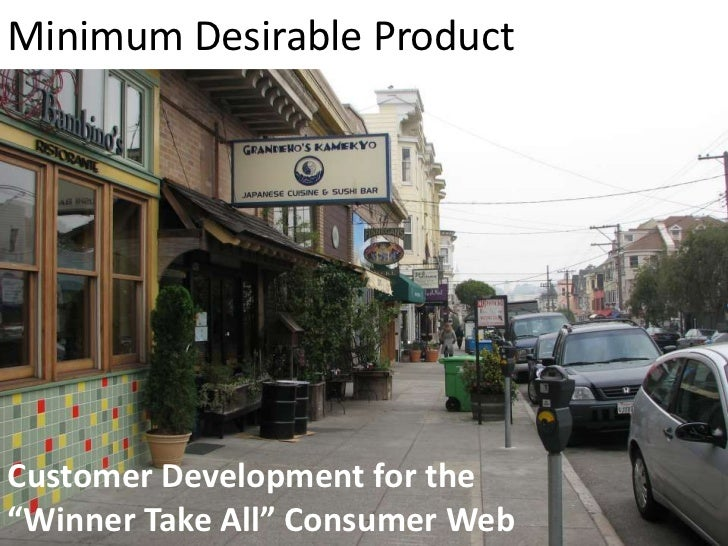 "Minimum Desirable Product<br />Customer Development for the""Winner Take All"" Consumer Web<br />"