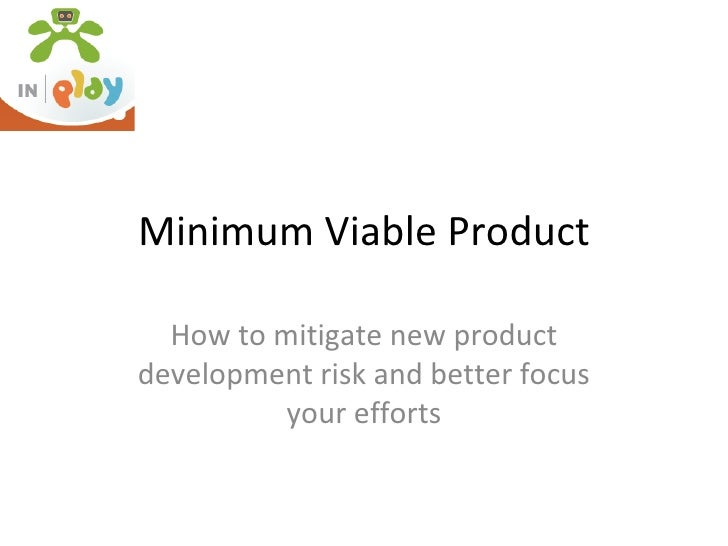 Minimum Viable Product How to mitigate new product development risk and better focus your efforts