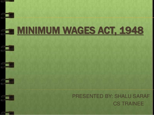MINIMUM WAGES ACT, 1948  PRESENTED BY: SHALU SARAF CS TRAINEE
