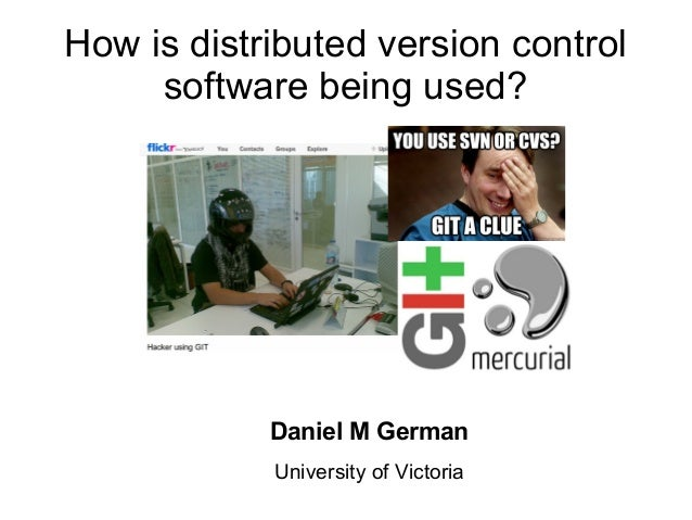 How is distributed version control software being used?  Daniel M German University of Victoria