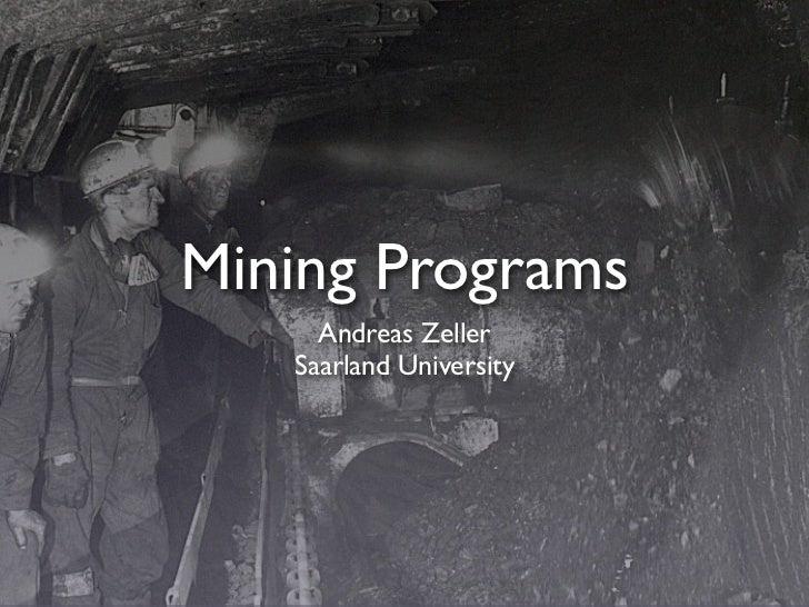 Mining Programs      Andreas Zeller    Saarland University