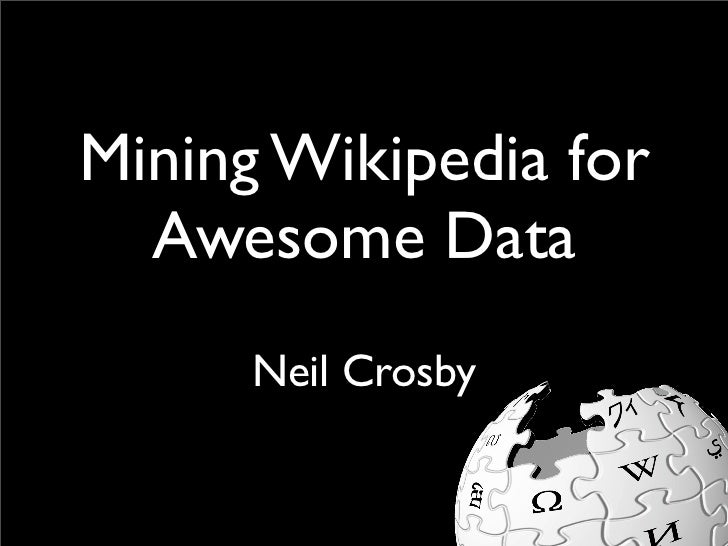 Mining Wikipedia for   Awesome Data       Neil Crosby