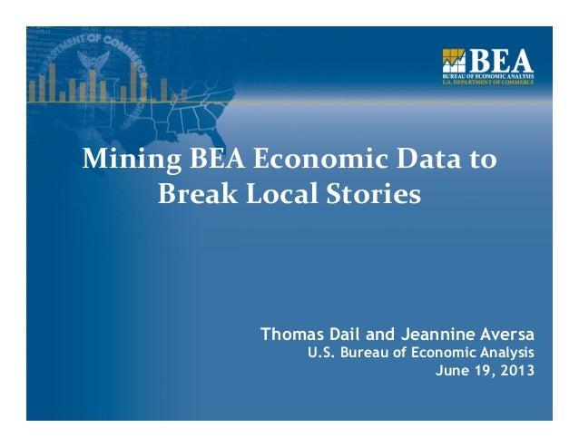 Thomas Dail and Jeannine AversaU.S. Bureau of Economic AnalysisJune 19, 2013Mining BEA Economic Data to Break ...