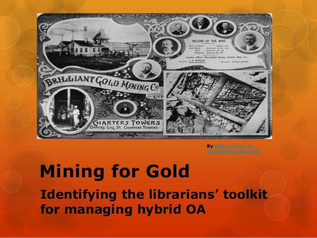 Mining for GoldIdentifying the librarians' toolkitfor managing hybrid OABy State Library ofQueensland, Australia