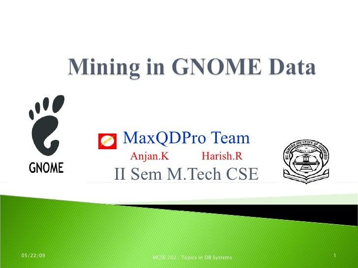 MaxQDPro Team             Anjan.K                Harish.R            II Sem M.Tech CSE    05/22/09        MCSE 202 : Topic...