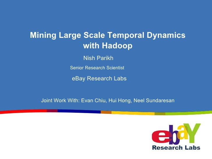 Mining Large Scale Temporal Dynamics                with Hadoop                           Nish Parikh                     ...