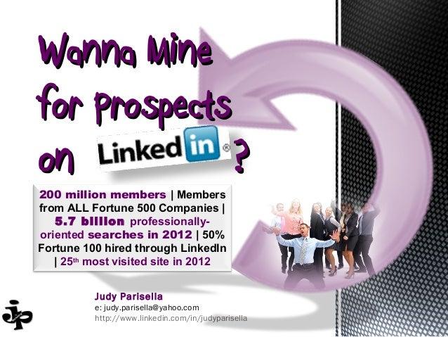 Wanna Minefor Prospectson            ?200 million members | Membersfrom ALL Fortune 500 Companies |   5.7 billion professi...