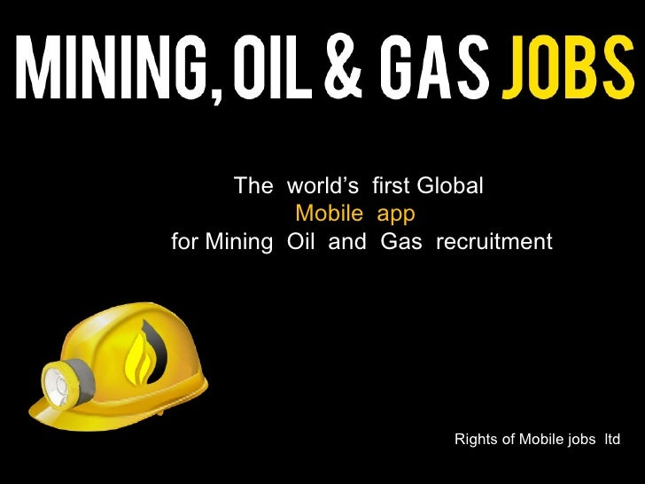 The world's first Global           Mobile appfor Mining Oil and Gas recruitment                         Rights of Mobile j...