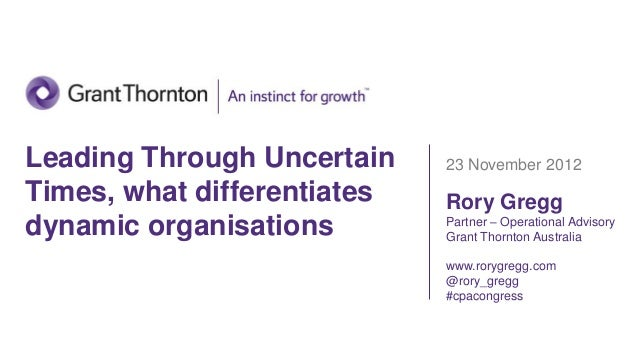 Leading Through Uncertain    23 November 2012Times, what differentiates   Rory Greggdynamic organisations        Partner –...