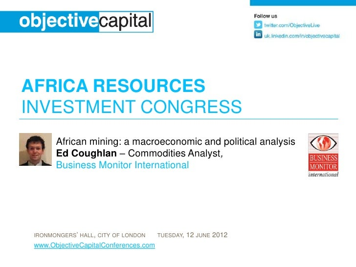 AFRICA RESOURCESINVESTMENT CONGRESS       African mining: a macroeconomic and political analysis       Ed Coughlan – Commo...