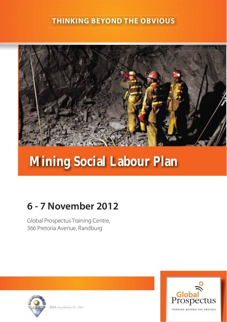 THINKING BEYOND THE OBVIOUSMining Social Labour Plan6 - 7 November 2012Global Prospectus Training Centre,366 Pretoria Aven...