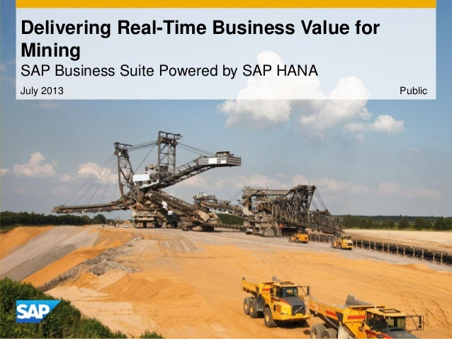 Delivering Real-Time Business Value for Mining SAP Business Suite Powered by SAP HANA July 2013 Public