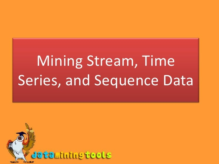Data Mining: Mining stream time series and sequence data