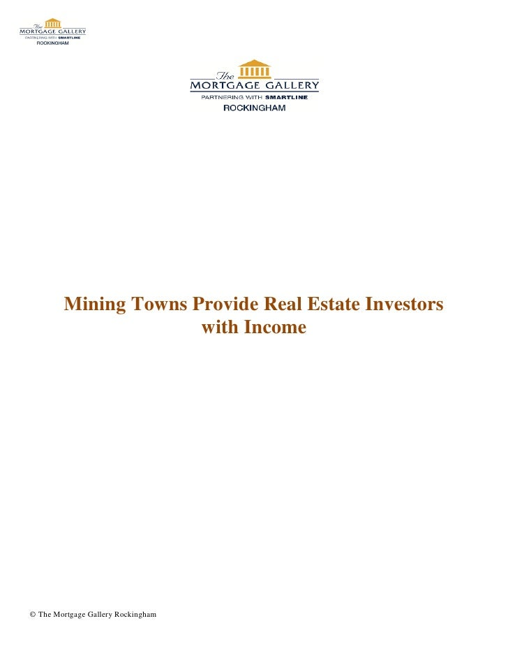 Mining Towns Provide Real Estate Investors                      with Income© The Mortgage Gallery Rockingham