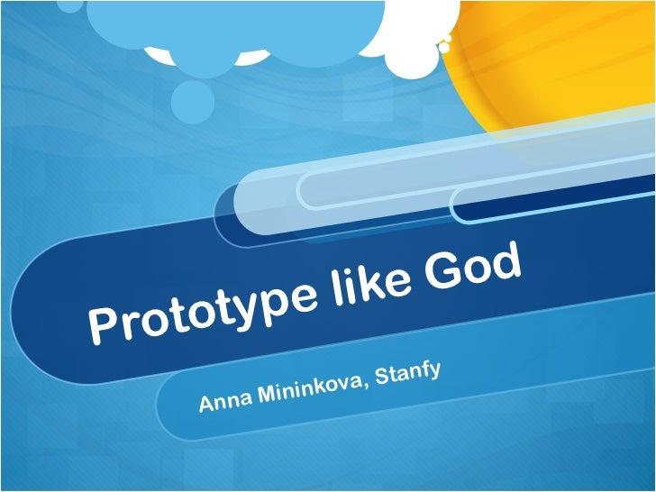 Prototype like God Anna Mininkova , Stanfy