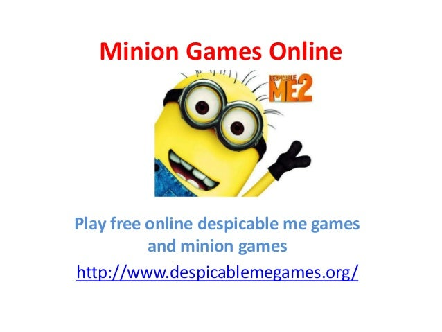 Minion Games Online Play free online despicable me games and minion games http://www.despicablemegames.org/