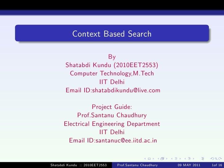 Context Based Search                     By       Shatabdi Kundu (2010EET2553)        Computer Technology,M.Tech          ...