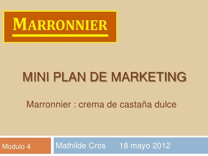 MINI PLAN DE MARKETING      Marronnier : crema de castaña dulceModulo 4    Mathilde Cros   18 mayo 2012