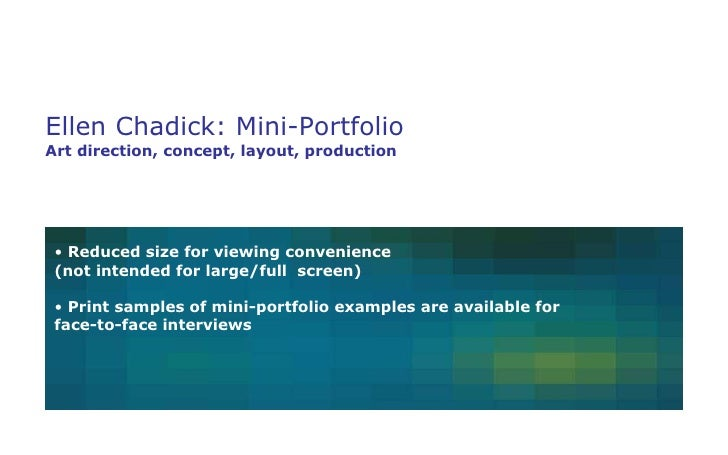 Ellen Chadick: Mini-Portfolio Art direction, concept, layout, production <ul><li>Reduced size for viewing convenience  (no...