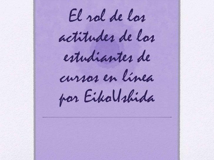 El rol de los actitudes de los estudiantes de cursos en líneapor EikoUshida<br />
