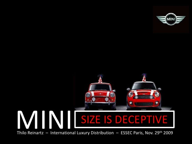 MINI<br />SIZE IS DECEPTIVE<br />ThiloReinartz  –  International Luxury Distribution  –  ESSEC Paris, Nov. 29th 2009<br />