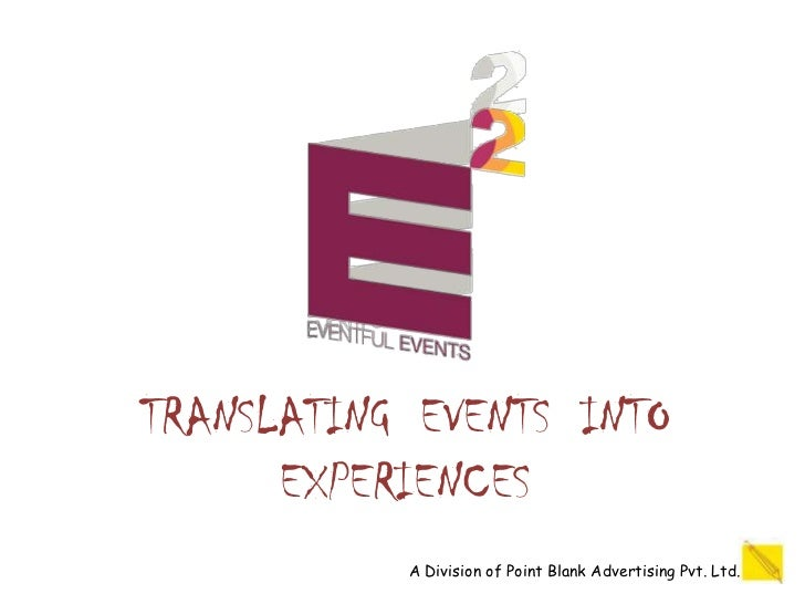 TRANSLATING EVENTS INTO      EXPERIENCES           A Division of Point Blank Advertising Pvt. Ltd.