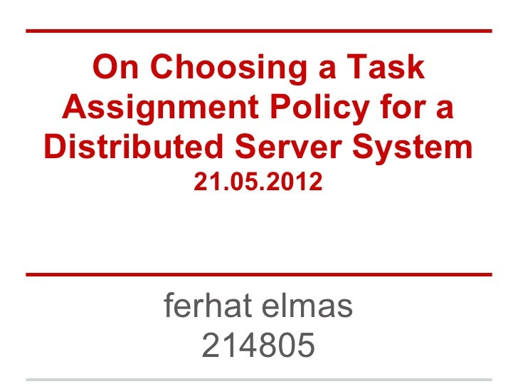 On Choosing a Task Assignment Policy for aDistributed Server System        21.05.2012       ferhat elmas          214805