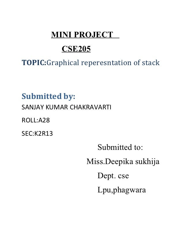 MINI PROJECT             CSE205TOPIC:Graphical reperesntation of stackSubmitted by:SANJAY KUMAR CHAKRAVARTIROLL:A28SEC:K2R...