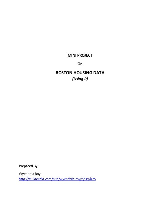 MINI PROJECT On BOSTON HOUSING DATA (Using R) Prepared By: Wyendrila Roy http://in.linkedin.com/pub/wyendrila-roy/5/3a/876