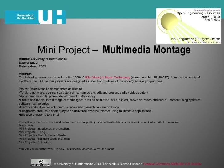 Mini Project –   Multimedia Montage   <ul><li>Author:  University of Hertfordshire </li></ul><ul><li>Date created : </li><...