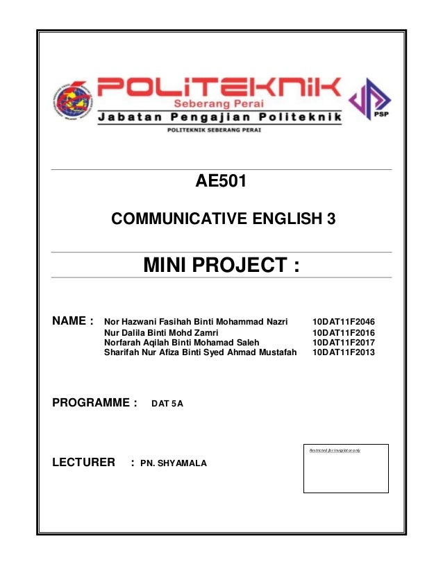 1 AE501 COMMUNICATIVE ENGLISH 3 MINI PROJECT : NAME : Nor Hazwani Fasihah Binti Mohammad Nazri 10DAT11F2046 Nur Dalila Bin...