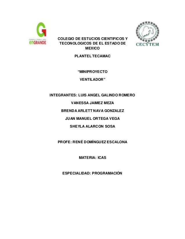 """COLEGIO DE ESTUCIOS CIENTIFICOS Y TECONOLOGICOS DE EL ESTADO DE MEXICO PLANTEL TECAMAC """"MINIPROYECTO VENTILADOR"""" INTEGRANT..."""