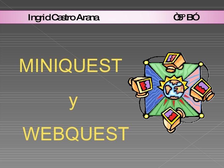 "MINIQUEST  y WEBQUEST Ingrid Castro Arana  ""5º B"""