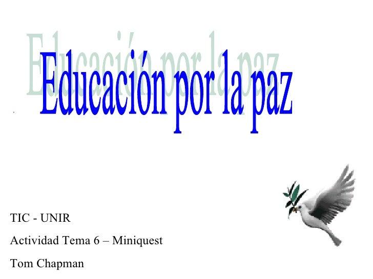 Educación por la paz TIC - UNIR Actividad Tema 6 – Miniquest Tom Chapman
