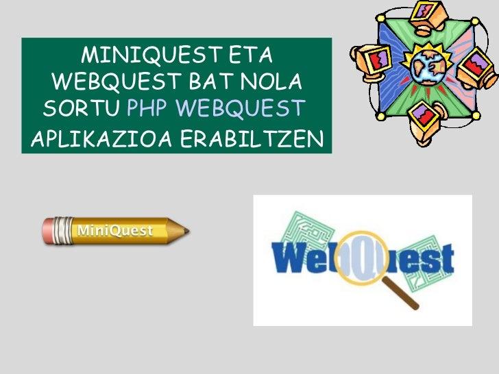 MINIQUEST ETA WEBQUEST BAT NOLA SORTU  PHP WEBQUEST  APLIKAZIOA ERABILTZEN