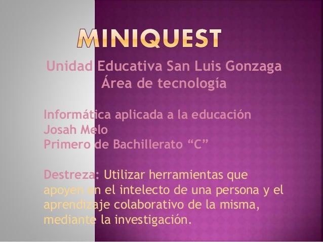 Unidad Educativa San Luis Gonzaga Área de tecnología Informática aplicada a la educación Josah Melo Primero de Bachillerat...