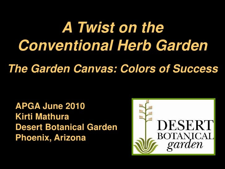 A Twist on the<br />Conventional Herb Garden<br />The Garden Canvas: Colors of Success<br />APGA June 2010<br />Kirti Math...