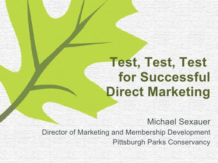 Test, Test, Test  for Successful Direct Marketing <ul><li>Michael Sexauer </li></ul><ul><li>Director of Marketing and Memb...