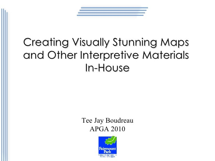 Creating Visually Stunning Maps  and Other Interpretive Materials  In-House Tee Jay Boudreau APGA 2010