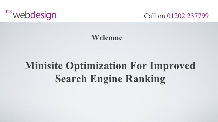 Call on 01202 237799             WelcomeMinisite Optimization For Improved      Search Engine Ranking