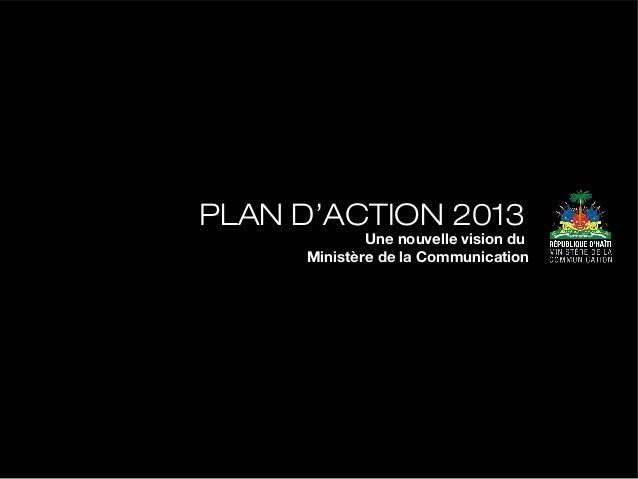 PLAN D'ACTION 2013             Une nouvelle vision du     Ministère de la Communication